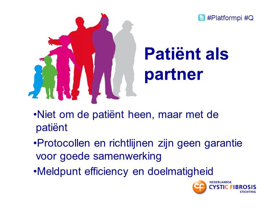 Patiënt als partner Niet om de patiënt heen, maar met de patiënt Protocollen en richtlijnen zijn geen garantie voor goede samenwerking Meldpunt efficiency en doelmatigheid #Platformpi #Q