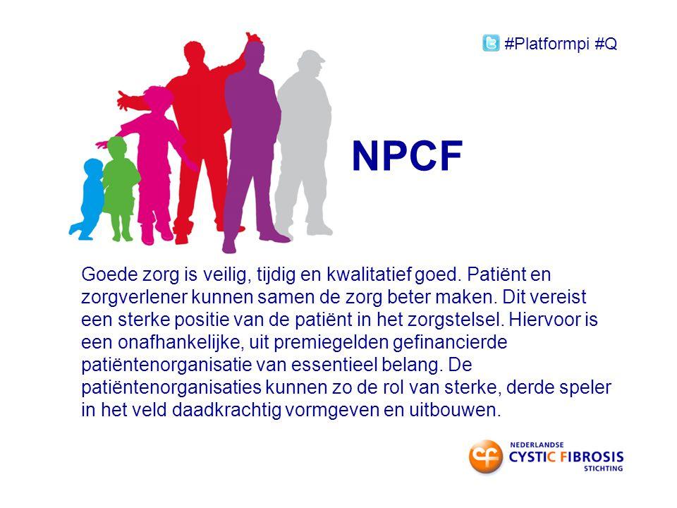 NPCF Goede zorg is veilig, tijdig en kwalitatief goed. Patiënt en zorgverlener kunnen samen de zorg beter maken. Dit vereist een sterke positie van de