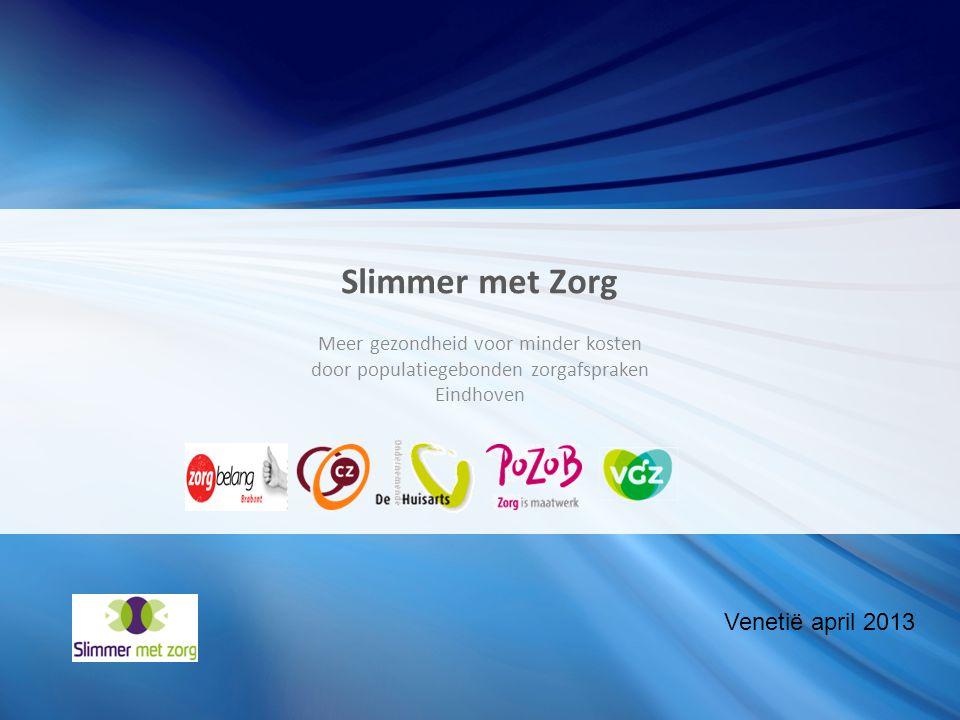Slimmer met Zorg Meer gezondheid voor minder kosten door populatiegebonden zorgafspraken Eindhoven Venetië april 2013