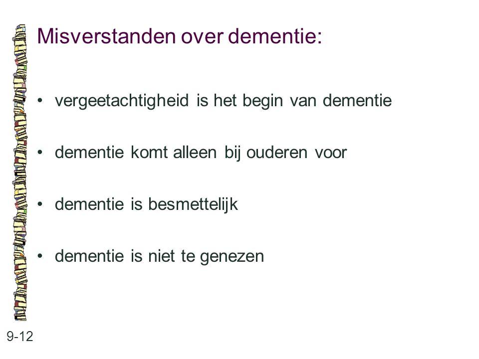 Misverstanden over dementie: 9-12 vergeetachtigheid is het begin van dementie dementie komt alleen bij ouderen voor dementie is besmettelijk dementie
