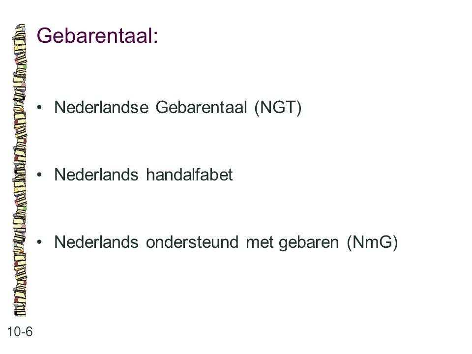 Gebarentaal: 10-6 Nederlandse Gebarentaal (NGT) Nederlands handalfabet Nederlands ondersteund met gebaren (NmG)