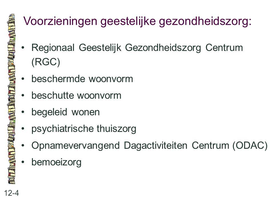 Voorzieningen geestelijke gezondheidszorg: 12-4 Regionaal Geestelijk Gezondheidszorg Centrum (RGC) beschermde woonvorm beschutte woonvorm begeleid won