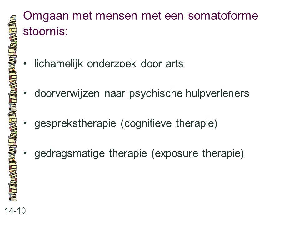 Omgaan met mensen met een somatoforme stoornis: 14-10 lichamelijk onderzoek door arts doorverwijzen naar psychische hulpverleners gesprekstherapie (co