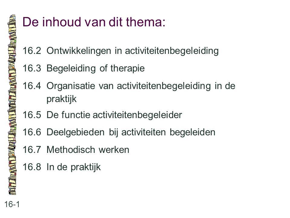 De inhoud van dit thema: 16-1 16.2Ontwikkelingen in activiteitenbegeleiding 16.3Begeleiding of therapie 16.4Organisatie van activiteitenbegeleiding in