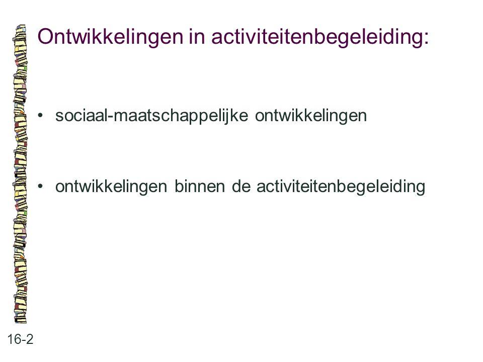 Ontwikkelingen in activiteitenbegeleiding: 16-2 sociaal-maatschappelijke ontwikkelingen ontwikkelingen binnen de activiteitenbegeleiding