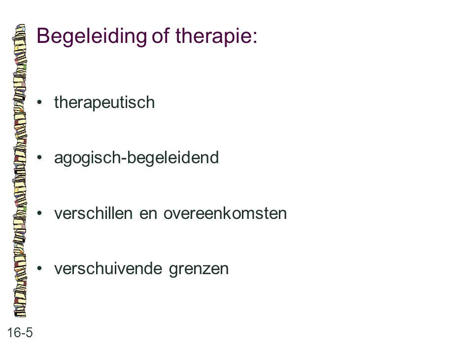 Begeleiding of therapie: 16-5 therapeutisch agogisch-begeleidend verschillen en overeenkomsten verschuivende grenzen