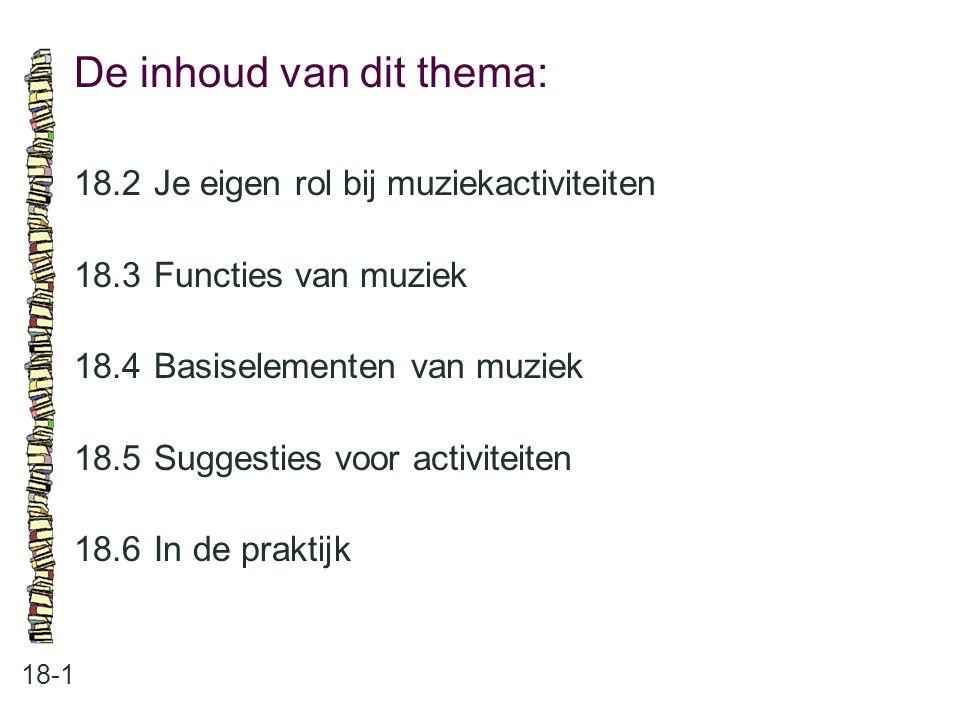 De inhoud van dit thema: 18-1 18.2Je eigen rol bij muziekactiviteiten 18.3Functies van muziek 18.4Basiselementen van muziek 18.5Suggesties voor activi