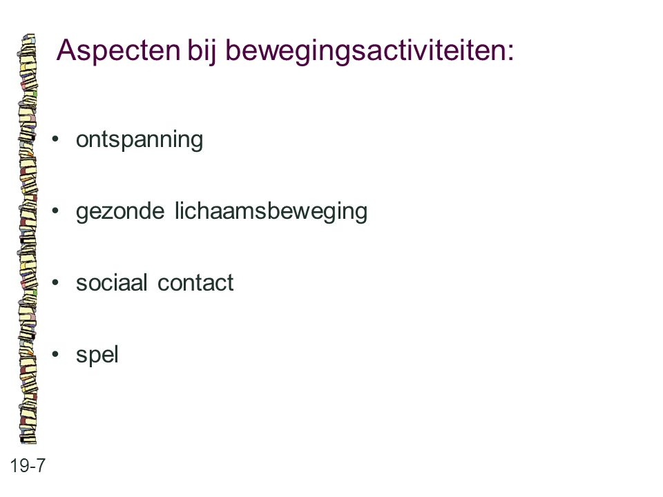 Aspecten bij bewegingsactiviteiten: 19-7 ontspanning gezonde lichaamsbeweging sociaal contact spel