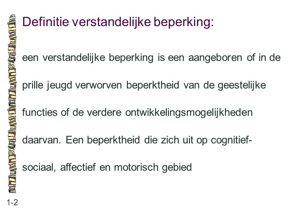 Definitie verstandelijke beperking: 1-2 een verstandelijke beperking is een aangeboren of in de prille jeugd verworven beperktheid van de geestelijke