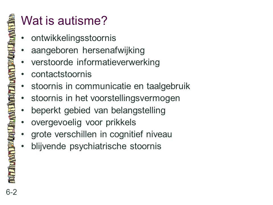 Wat is autisme? 6-2 ontwikkelingsstoornis aangeboren hersenafwijking verstoorde informatieverwerking contactstoornis stoornis in communicatie en taalg