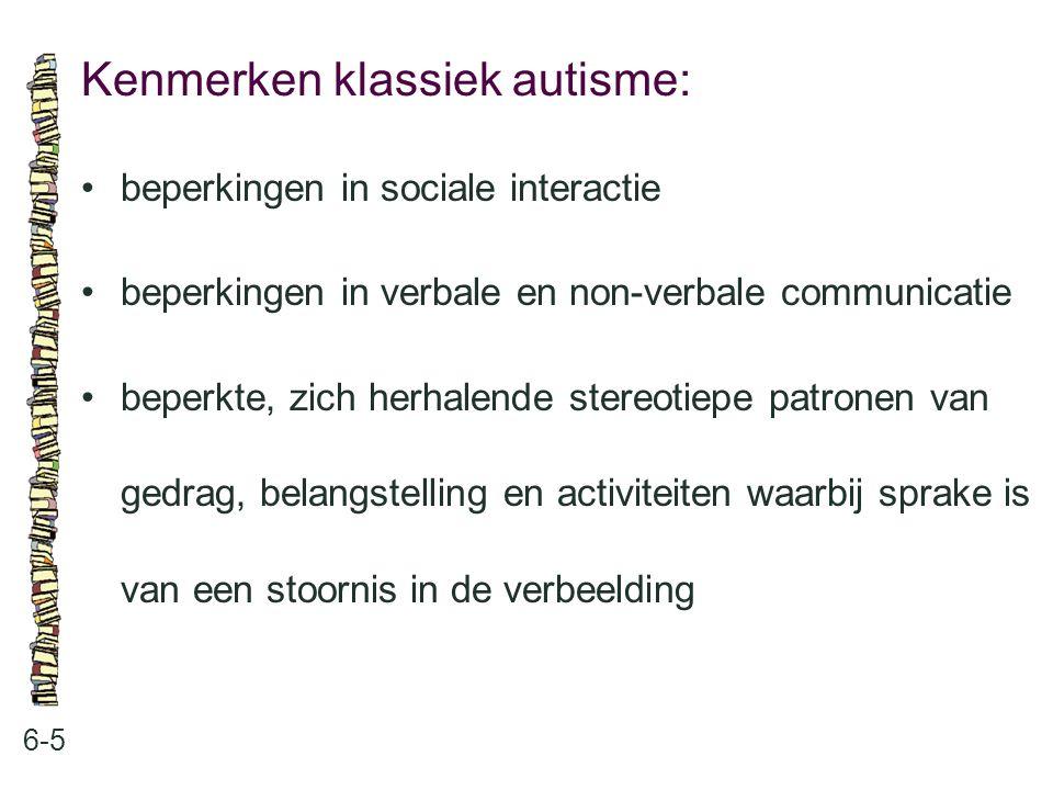 Kenmerken klassiek autisme: 6-5 beperkingen in sociale interactie beperkingen in verbale en non-verbale communicatie beperkte, zich herhalende stereot