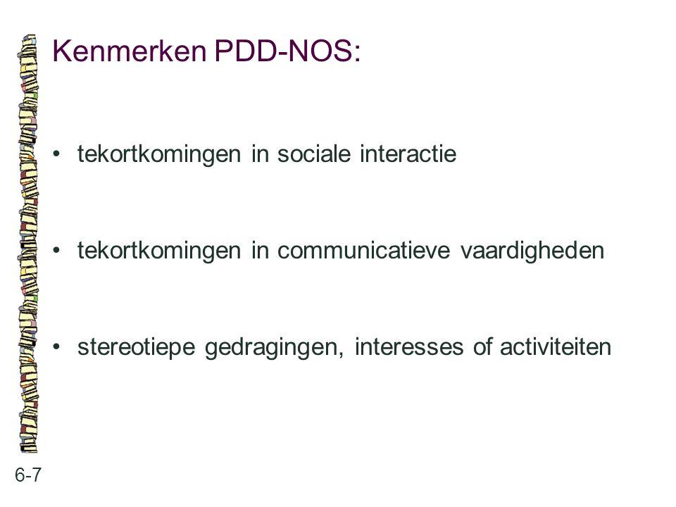 Kenmerken PDD-NOS: 6-7 tekortkomingen in sociale interactie tekortkomingen in communicatieve vaardigheden stereotiepe gedragingen, interesses of activ