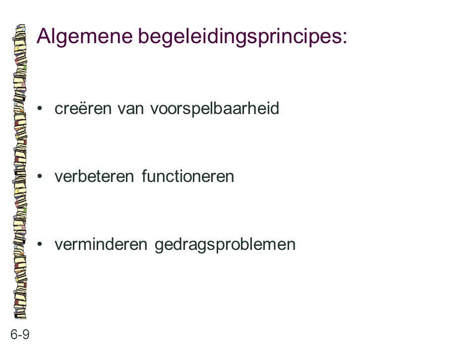 Algemene begeleidingsprincipes: 6-9 creëren van voorspelbaarheid verbeteren functioneren verminderen gedragsproblemen