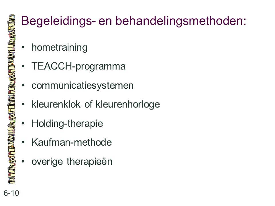 Begeleidings- en behandelingsmethoden: 6-10 hometraining TEACCH-programma communicatiesystemen kleurenklok of kleurenhorloge Holding-therapie Kaufman-