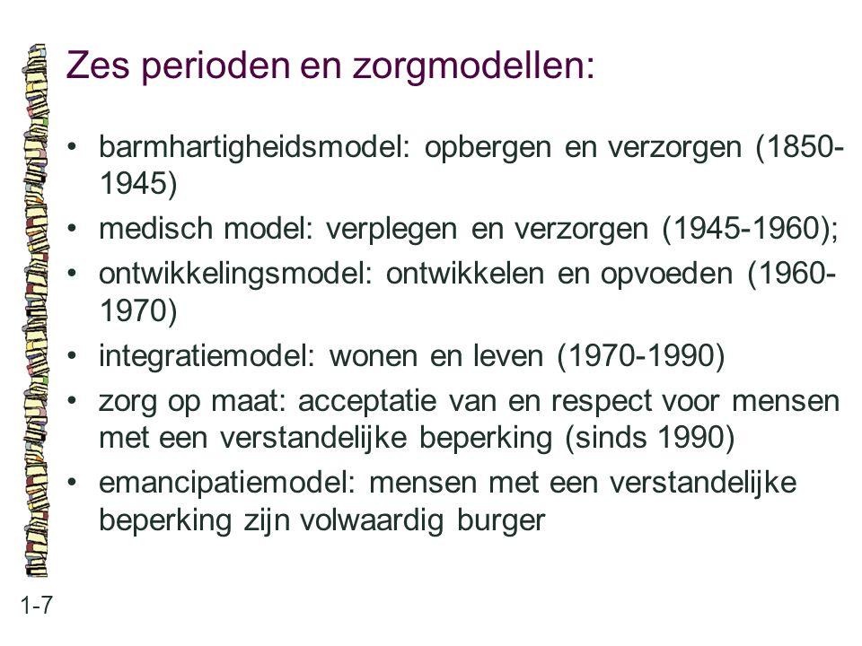 Zes perioden en zorgmodellen: 1-7 barmhartigheidsmodel: opbergen en verzorgen (1850- 1945) medisch model: verplegen en verzorgen (1945-1960); ontwikke