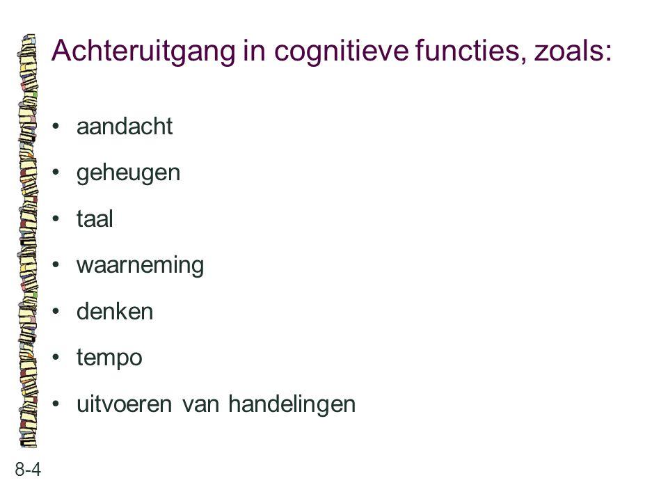 Achteruitgang in cognitieve functies, zoals: 8-4 aandacht geheugen taal waarneming denken tempo uitvoeren van handelingen
