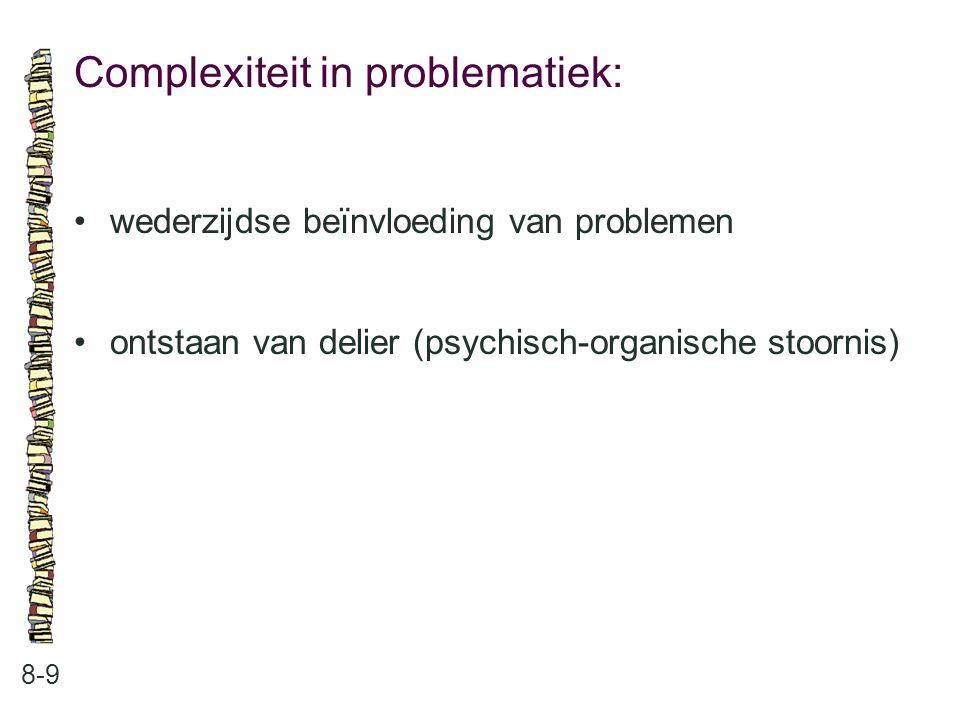 Complexiteit in problematiek: 8-9 wederzijdse beïnvloeding van problemen ontstaan van delier (psychisch-organische stoornis)