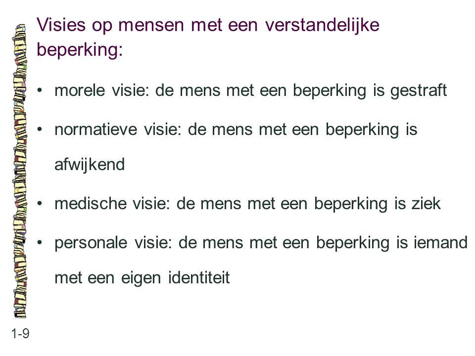 Visies op mensen met een verstandelijke beperking: 1-9 morele visie: de mens met een beperking is gestraft normatieve visie: de mens met een beperking