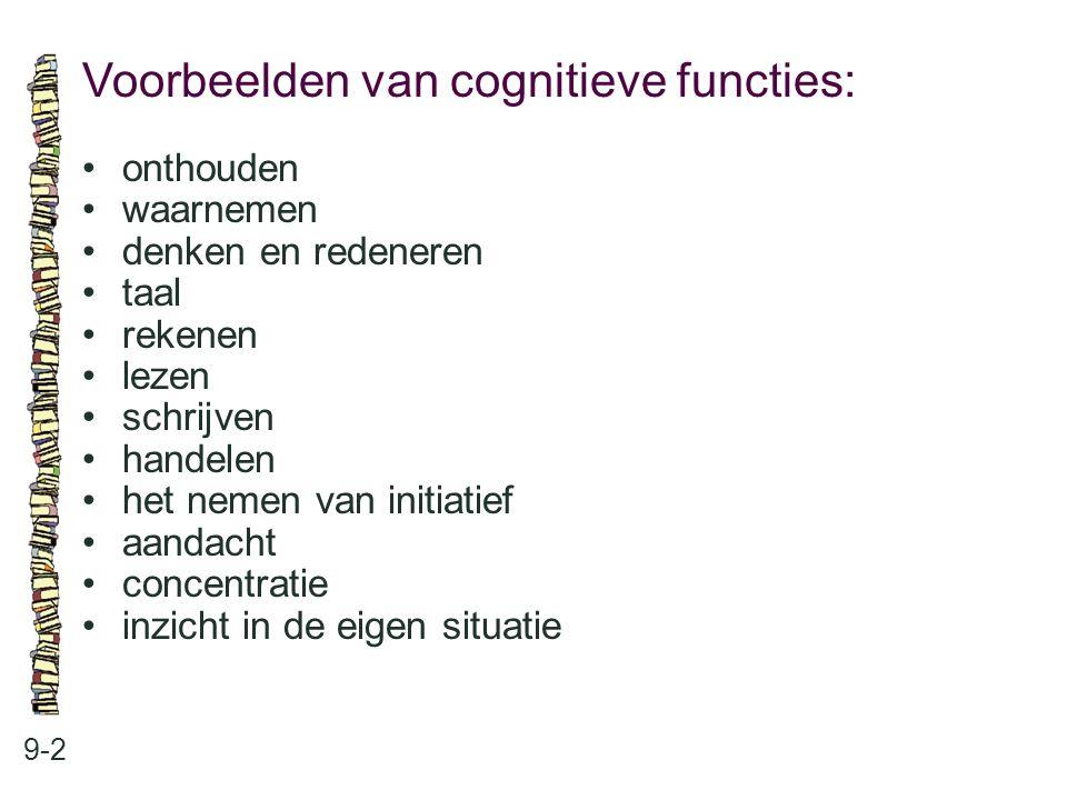 Voorbeelden van cognitieve functies: 9-2 onthouden waarnemen denken en redeneren taal rekenen lezen schrijven handelen het nemen van initiatief aandac