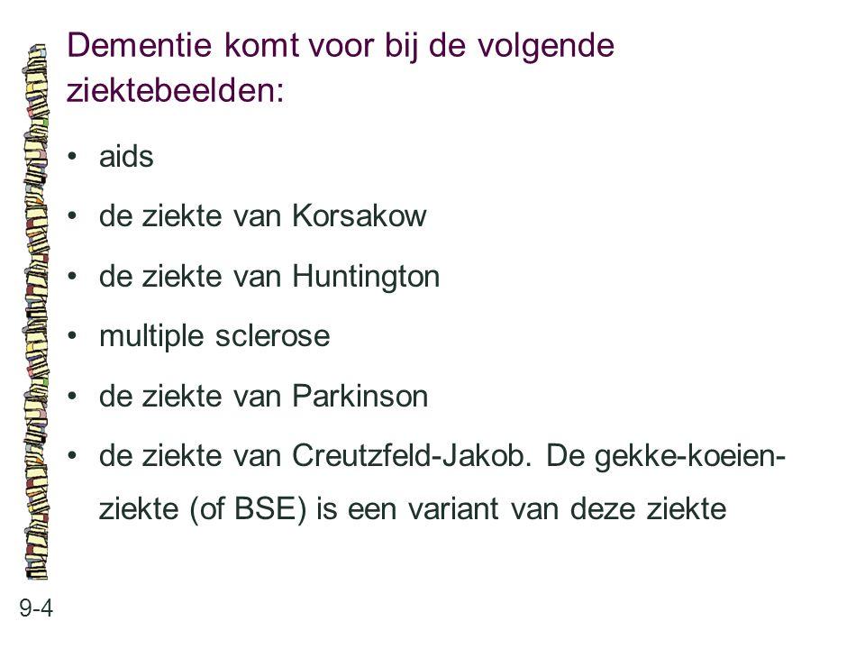 Dementie komt voor bij de volgende ziektebeelden: 9-4 aids de ziekte van Korsakow de ziekte van Huntington multiple sclerose de ziekte van Parkinson d