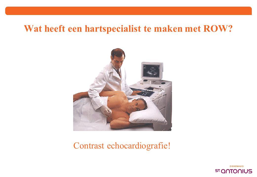Wat heeft een hartspecialist te maken met ROW? Contrast echocardiografie!