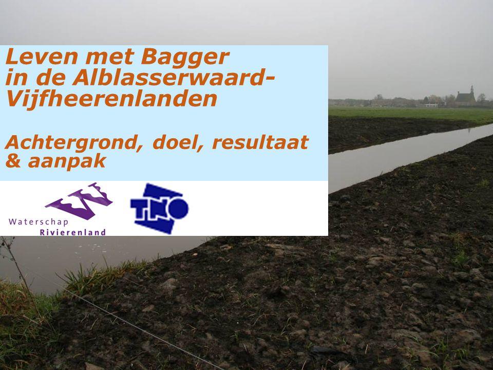 Leven met Bagger in de Alblasserwaard- Vijfheerenlanden Achtergrond, doel, resultaat & aanpak