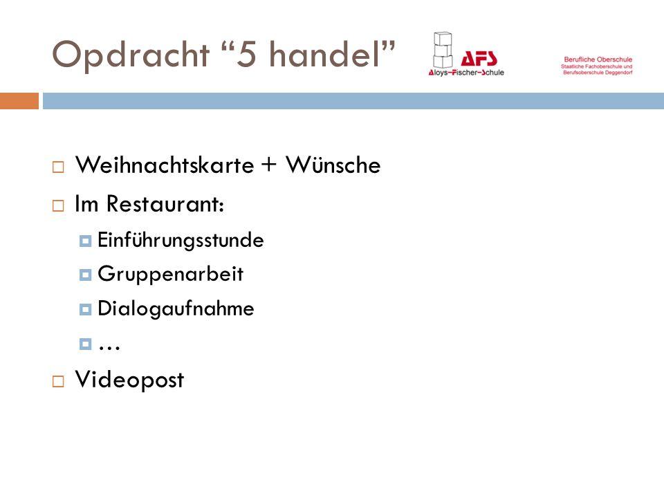"""Opdracht """"5 handel""""  Weihnachtskarte + Wünsche  Im Restaurant:  Einführungsstunde  Gruppenarbeit  Dialogaufnahme  …  Videopost"""