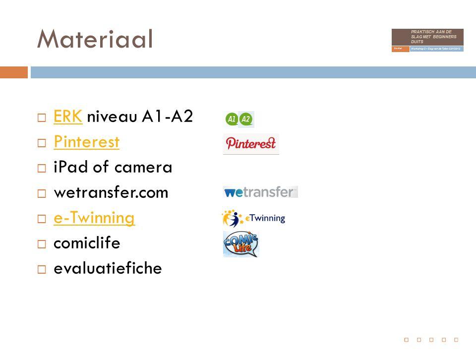 Materiaal  ERK niveau A1-A2 ERK  Pinterest Pinterest  iPad of camera  wetransfer.com  e-Twinning e-Twinning  comiclife  evaluatiefiche
