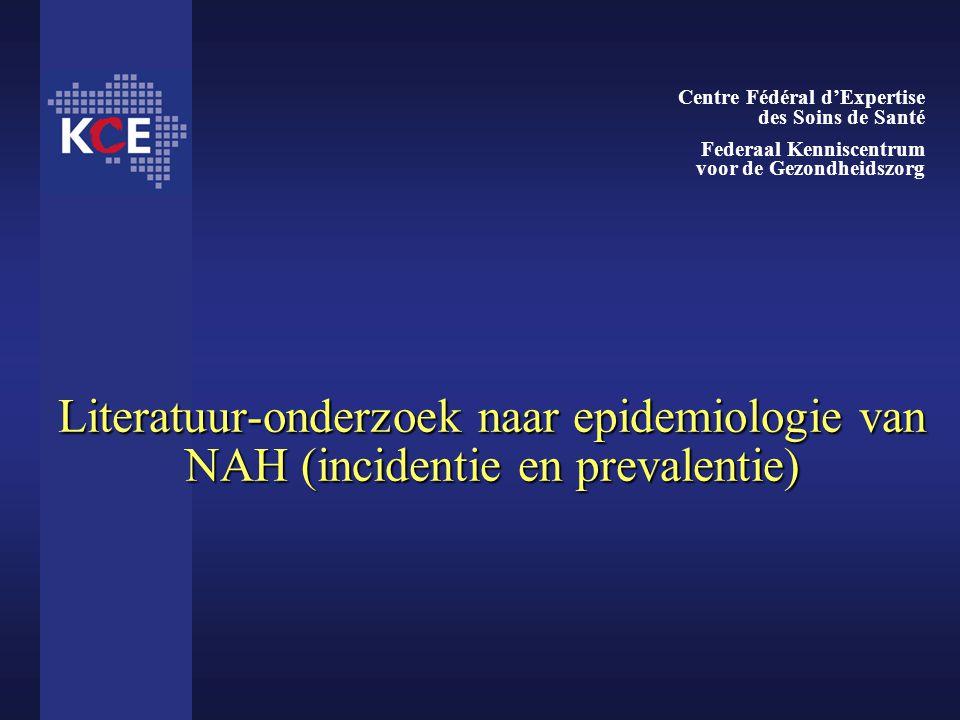 Literatuur-onderzoek naar epidemiologie van NAH (incidentie en prevalentie) Centre Fédéral d'Expertise des Soins de Santé Federaal Kenniscentrum voor