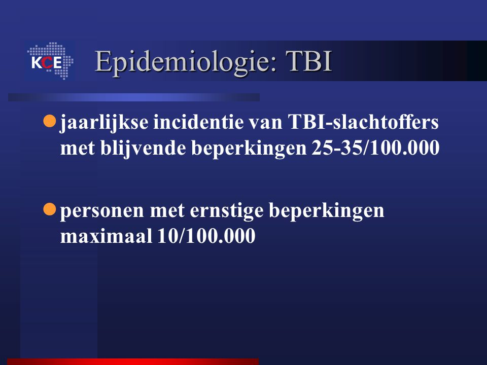 Epidemiologie: TBI jaarlijkse incidentie van TBI-slachtoffers met blijvende beperkingen 25-35/100.000 personen met ernstige beperkingen maximaal 10/10