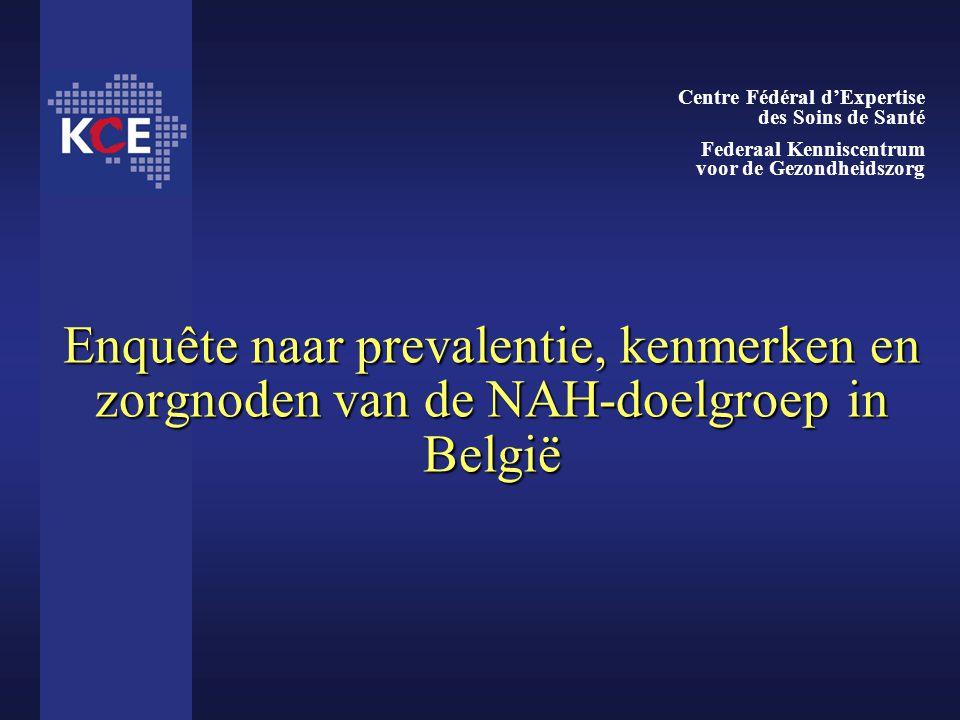 Enquête naar prevalentie, kenmerken en zorgnoden van de NAH-doelgroep in België Centre Fédéral d'Expertise des Soins de Santé Federaal Kenniscentrum v