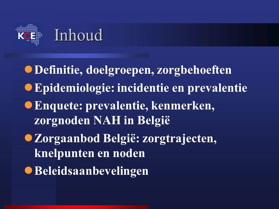 Inhoud Definitie, doelgroepen, zorgbehoeften Epidemiologie: incidentie en prevalentie Enquete: prevalentie, kenmerken, zorgnoden NAH in België Zorgaan