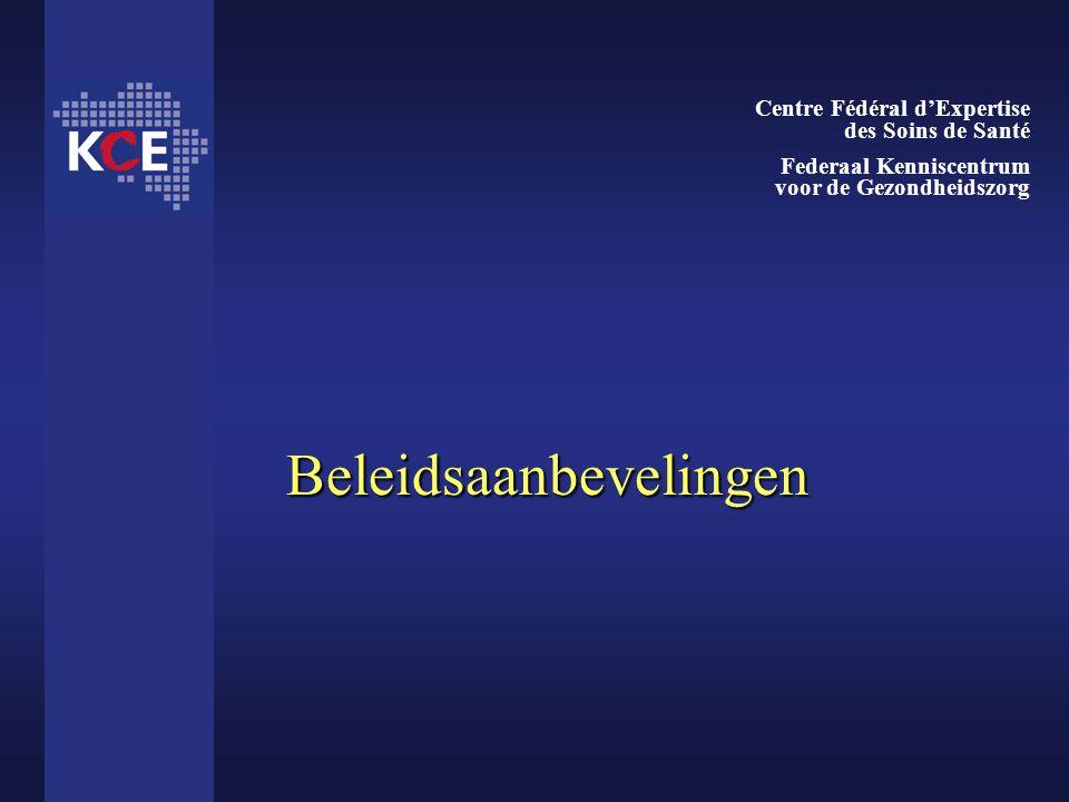 Beleidsaanbevelingen Centre Fédéral d'Expertise des Soins de Santé Federaal Kenniscentrum voor de Gezondheidszorg