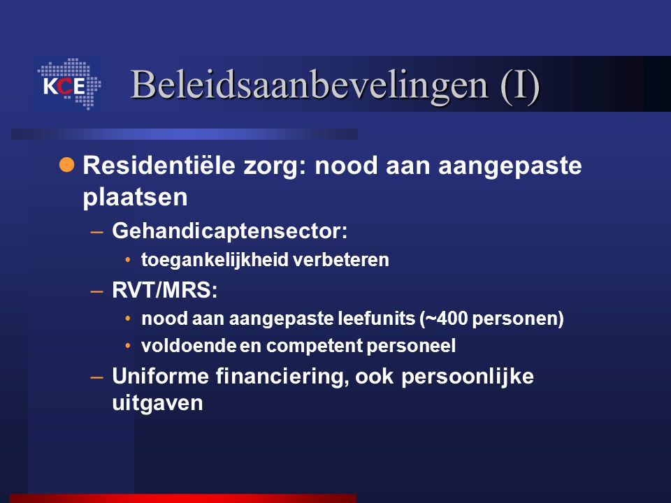 Beleidsaanbevelingen (I) Residentiële zorg: nood aan aangepaste plaatsen –Gehandicaptensector: toegankelijkheid verbeteren –RVT/MRS: nood aan aangepas