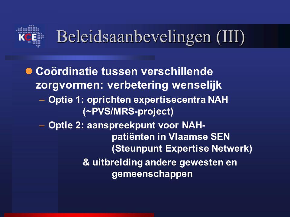 Beleidsaanbevelingen (III) Coördinatie tussen verschillende zorgvormen: verbetering wenselijk –Optie 1: oprichten expertisecentra NAH (~PVS/MRS-projec
