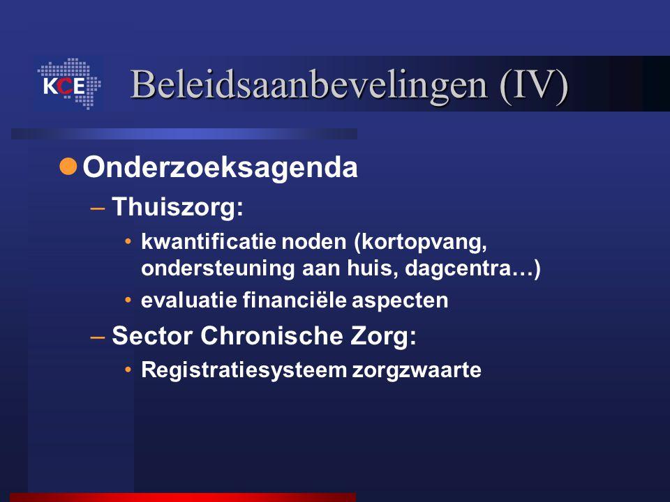 Beleidsaanbevelingen (IV) Onderzoeksagenda –Thuiszorg: kwantificatie noden (kortopvang, ondersteuning aan huis, dagcentra…) evaluatie financiële aspec