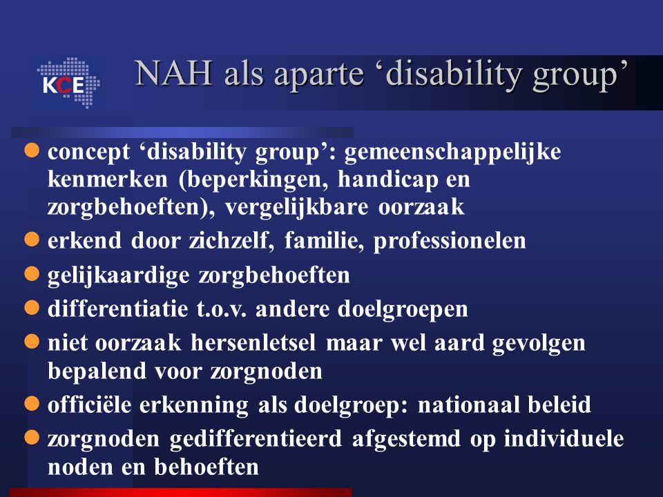 NAH als aparte 'disability group' concept 'disability group': gemeenschappelijke kenmerken (beperkingen, handicap en zorgbehoeften), vergelijkbare oor