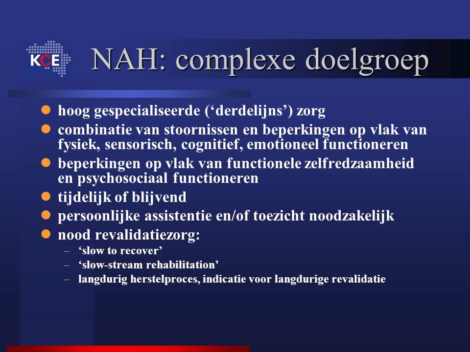NAH: complexe doelgroep hoog gespecialiseerde ('derdelijns') zorg combinatie van stoornissen en beperkingen op vlak van fysiek, sensorisch, cognitief,