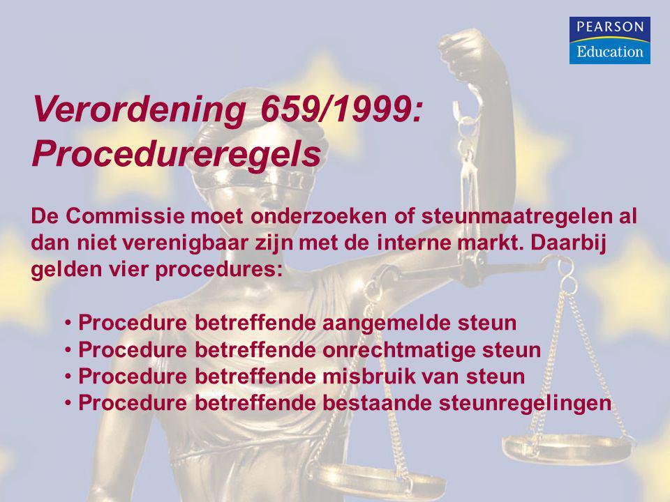 Verordening 659/1999: Procedureregels De Commissie moet onderzoeken of steunmaatregelen al dan niet verenigbaar zijn met de interne markt. Daarbij gel