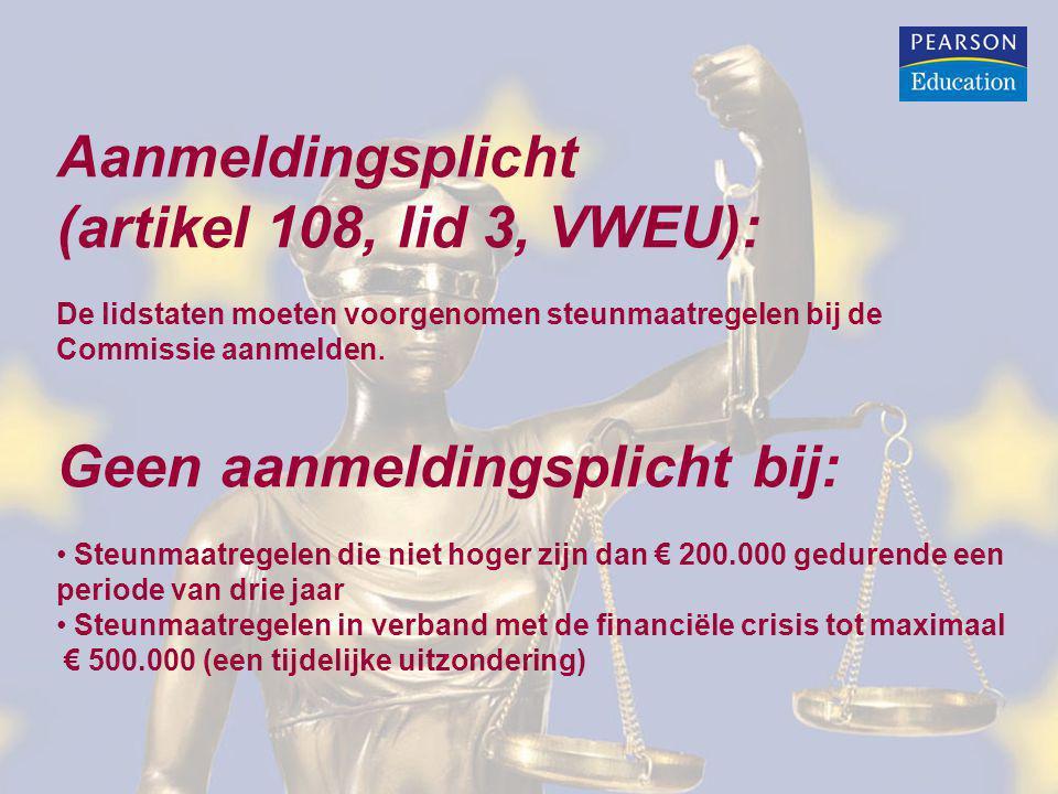 Aanmeldingsplicht (artikel 108, lid 3, VWEU): De lidstaten moeten voorgenomen steunmaatregelen bij de Commissie aanmelden. Geen aanmeldingsplicht bij: