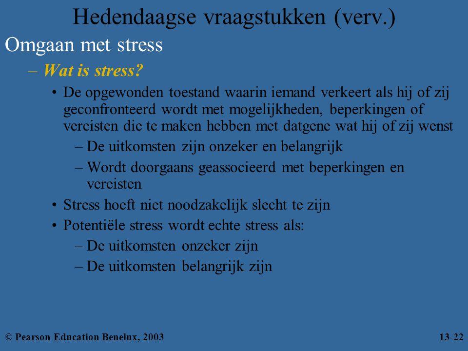 Hedendaagse vraagstukken (verv.) Omgaan met stress –Wat is stress? De opgewonden toestand waarin iemand verkeert als hij of zij geconfronteerd wordt m