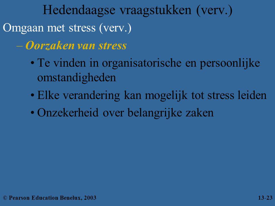 Hedendaagse vraagstukken (verv.) Omgaan met stress (verv.) –Oorzaken van stress Te vinden in organisatorische en persoonlijke omstandigheden Elke vera