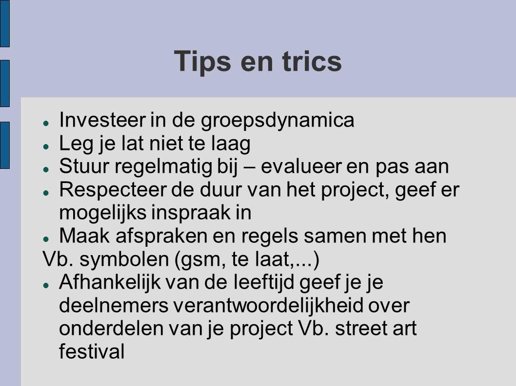 Tips en trics Investeer in de groepsdynamica Leg je lat niet te laag Stuur regelmatig bij – evalueer en pas aan Respecteer de duur van het project, geef er mogelijks inspraak in Maak afspraken en regels samen met hen Vb.