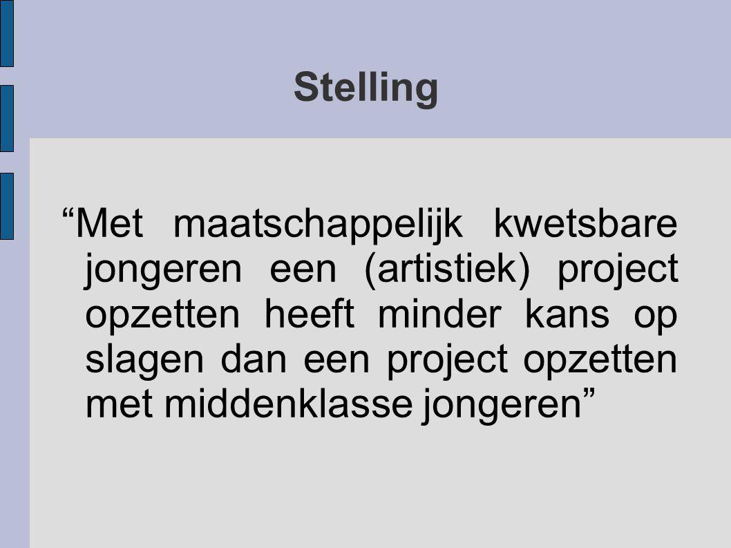 Stelling Met maatschappelijk kwetsbare jongeren een (artistiek) project opzetten heeft minder kans op slagen dan een project opzetten met middenklasse jongeren