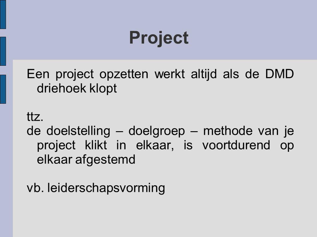 Project Een project opzetten werkt altijd als de DMD driehoek klopt ttz.