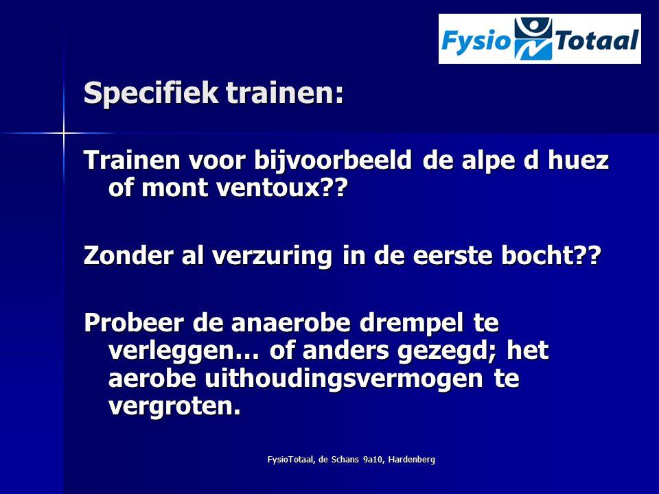 Specifiek trainen: Trainen voor bijvoorbeeld de alpe d huez of mont ventoux?? Zonder al verzuring in de eerste bocht?? Probeer de anaerobe drempel te