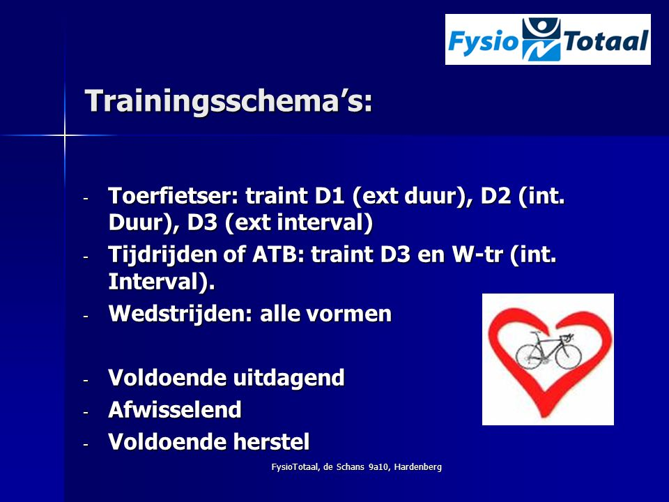 Trainingsschema's: - Toerfietser: traint D1 (ext duur), D2 (int. Duur), D3 (ext interval) - Tijdrijden of ATB: traint D3 en W-tr (int. Interval). - We
