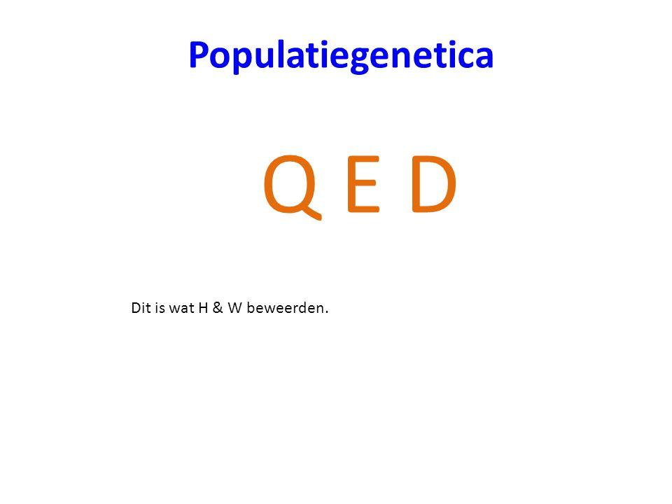 Populatiegenetica Q E D Dit is wat H & W beweerden.