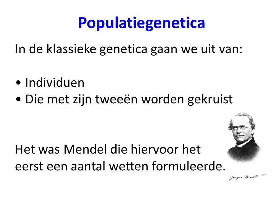 Populatiegenetica In de populatiegenetica gaan we uit van: Hele populaties Waarvan alle individuen het met elkaar doen Het waren Hardy en Weinberg, die hiervoor een wet formuleerden.