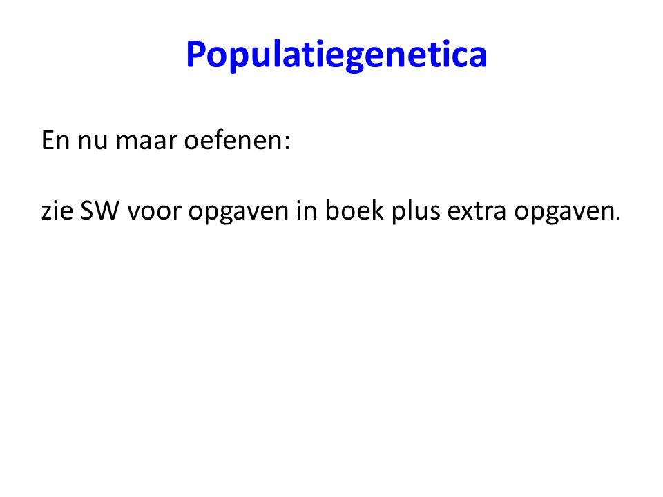 Populatiegenetica En nu maar oefenen: zie SW voor opgaven in boek plus extra opgaven.